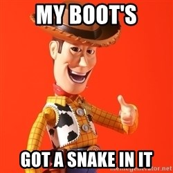 Perv Woody - MY boot's got a snake in it