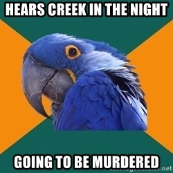 Paranoid Parrot - Hears creek in the night going to be murdered