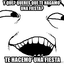 I see what you did there - y que? queres que te hagamo' una fiesta?    te hacemo' una fiesta