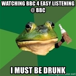 Foul Bachelor Frog (Alcoholic Anon) - Watching Bbc 4 easy listening @ Bbc I must be drunk