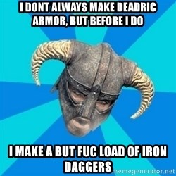 skyrim stan - i dont always make deadric armor, but before i do i make a but fuc load of iron daggers