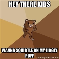 Pedo Bear From Beyond - Hey there kids wanna squirtle on my jiggly puff