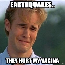 Crying Man - earthquakes.. they hurt my vagina