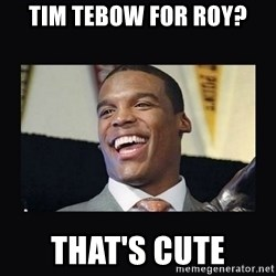 Cam Newton - tim tebow for roy? that's cute