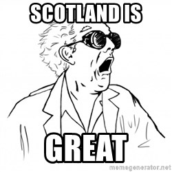 GREAT SCOTT - Scotland is great