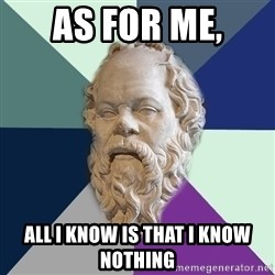 philosopher - As for me, all I know is that I know nothing