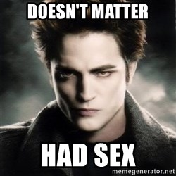 Edward Cullen - Doesn't matter had sex