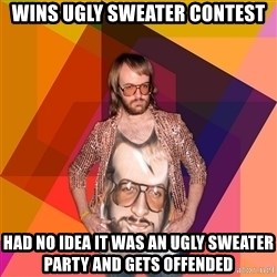 Ihipster - Wins ugly sweater contest had no idea it was an ugly sweater party and gets offended