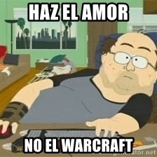 South Park Wow Guy - haz el amor no el warcraft
