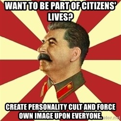 STALINVK - want to be part of citizens' lives? create personality cult and force own image upon everyone.