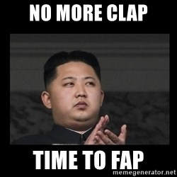 Kim Jong-hungry - No More Clap Time to Fap