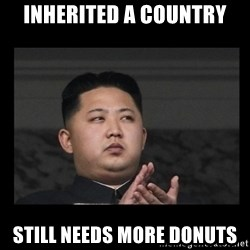 Kim Jong-hungry - inherited a country still needs more donuts