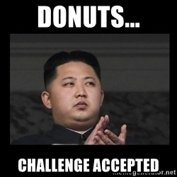 Kim Jong-hungry - Donuts... Challenge Accepted