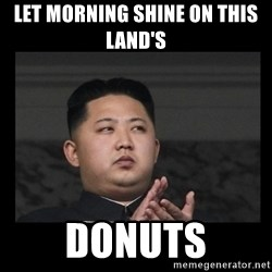 Kim Jong-hungry - Let morning shine on this land's  Donuts