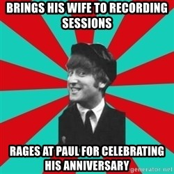 Hypocrite John - brings his wife to recording sessions rages at paul for celebrating his anniversary