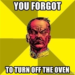 Fear Sinestro - You forgot  to turn off the oven