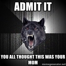 Insanity Wolf - admit it you all thought this was your mom