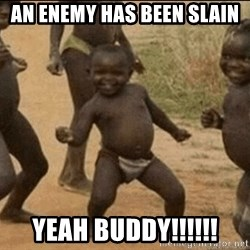 Third World Success - an enemy has been slain yeah buddy!!!!!!