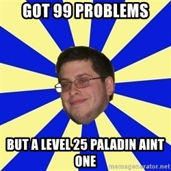 Never Touched A Booby/Denied Nerd - GOT 99 PROBLEMS BUT A LEVEL 25 PALADIN AINT ONE