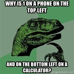 Velociraptor Xd - Why is 1 on a phone on the top left and on the bottom left on a calculator?