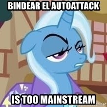 Seriously Pony - Bindear el autoattack is too mainstream