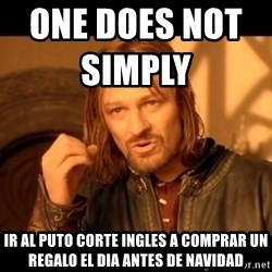 Lord Of The Rings Boromir One Does Not Simply Mordor - one does not simply                     Ir al puto corte ingles a comprar un regalo el dia antes de navidad