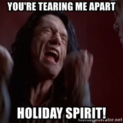 Tommy Wiseau - YOU'RE TEARING ME APART HOLIDAY SPIRIT!