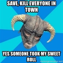 skyrim stan - Save, kill everyone in town yes someone took my sweet roll