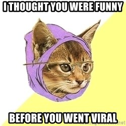 Hipster Kitty - I Thought you were funny Before you went Viral