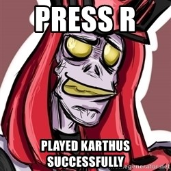 Troll Karthus - Press R    Played karthus successfully