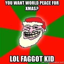 Santa Claus Troll Face - you want world peace for xmas? lol faggot kid