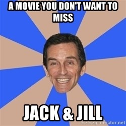 Asinine Probst - A MOVIE YOU DON'T WANT TO MISS JACK & JILL