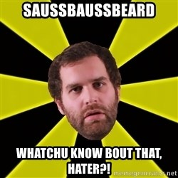 Epic Meal Time - Saussbaussbeard whatchu know bout that, hater?!