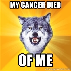 Courage Wolf - my cancer died of me