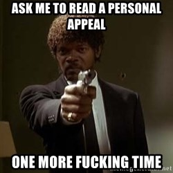 Jules Pulp Fiction - Ask me to read a Personal Appeal One MORE FUCKING TIME