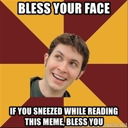 Toby Turner Meme - bless your face if you sneezed while reading this meme, bless you