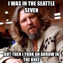 Big Lebowski - I was in the seattle seven but then i took an arrow in the knee