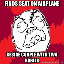 Rage FU - fINDS SEAT ON AIRPLANE BESIDE COUPLE WITH TWO BABIES
