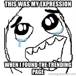 happy rage guy - This was my expression when i found the trending page