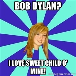 dumb girl - BOB DYLAN? I LOVE SWEET CHILD O' MINE!