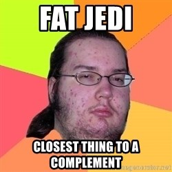 Butthurt Dweller - fat jedi closest thing to a complement