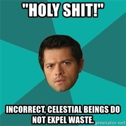 """Anti Joke Castiel - """"holy shit!"""" incorrect, celestial beings do not expel waste."""