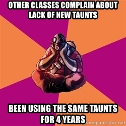 Sad Pyro - Other classes complain about lack of new taunts been using the same taunts for 4 years