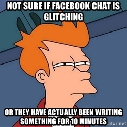 Futurama Fry - Not sure if Facebook Chat is glitching or they have actually been writing something for 10 minutes