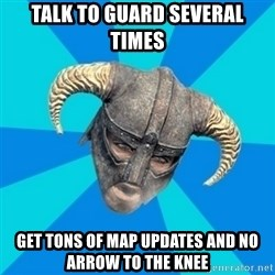 skyrim stan - Talk to guard several times Get tons of map updates and no arrow to the knee