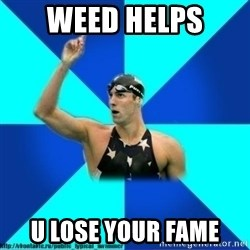 the typical swimmer - weed helps u lose your fame