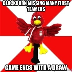 Liverpool Problems - Blackburn missing many first teamers GAME ENDS WITH A DRAW