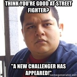 """Challenger Carlos - Think you're good at Street fighter? """"A new challenger has appeared!"""""""
