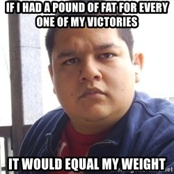 Challenger Carlos - if i had a pound of fat for every one of my victories it would equal my weight