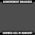 Achievement Unlocked - achievement unlocked showed ass in hangout